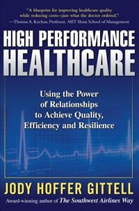 Book High Performance Healthcare: Using the Power of Relationships to Achieve Quality, Efficiency and… by Jody Hoffer Gittell