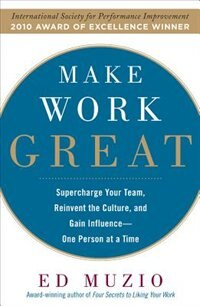 Book Make Work Great:  Super Charge Your Team, Reinvent the Culture, and Gain Influence One Person at a… by Edward G. Muzio