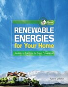 Renewable Energies For Your Home: Real-world Solutions For Green Conversions: Real-World Solutions…