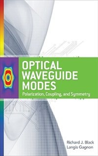 Book Optical Waveguide Modes: Polarization, Coupling and Symmetry: Polarization, Coupling and Symmetry by Richard Black