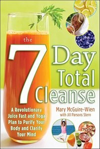 Book The Seven-Day Total Cleanse: A Revolutionary New Juice Fast and Yoga Plan to Purify Your Body and… by Mary McGuire-Wien