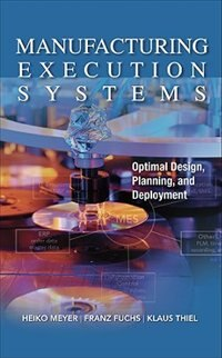 Book Manufacturing Execution Systems (MES): Optimal Design, Planning, and Deployment: Optimal Design… by Heiko Meyer