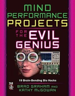 Book Mind Performance Projects for the Evil Genius: 19 Brain-Bending Bio Hacks: 19 Brain-Bending Bio… by Brad Graham