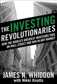 Book The Investing Revolutionaries: How the World's Greatest Investors Take on Wall Street and Win in… by James N. Whiddon