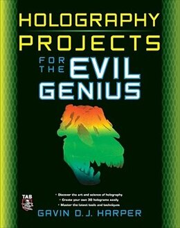 Book Holography Projects For The Evil Genius by Gavin Harper