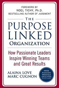 Book The Purpose Linked Organization: How Passionate Leaders Inspire Winning Teams and Great Results… by Alaina Love