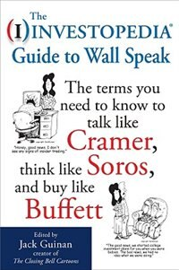 Book The Investopedia Guide to Wall Speak: The Terms You Need to Know to Talk Like Cramer, Think Like… by Jack  (edited by) Guinan