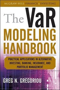 Book The VaR Modeling Handbook: Practical Applications in Alternative Investing, Banking, Insurance, and… by Greg N. Gregoriou