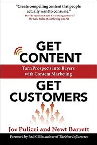 Book Get Content Get Customers: Turn Prospects into Buyers with Content Marketing: Turn Prospects into… by Joe Pulizzi