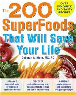 Book The 200 SuperFoods That Will Save Your Life: A Complete Program to Live Younger, Longer: A Complete… by Deborah Klein