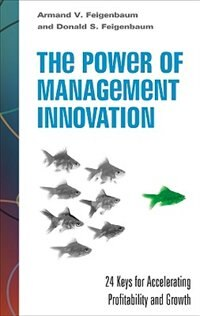 Book The Power of Management Innovation: 24 Keys for Accelerating Profitability and Growth: 24 Keys for… by Armand V. Feigenbaum