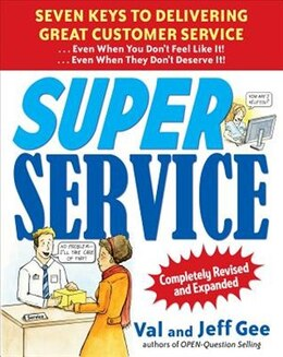 Book Super Service:  Seven Keys to Delivering Great Customer Service...Even When You Don't Feel Like It… by Jeff Gee