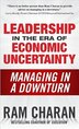 Leadership in the Era of Economic Uncertainty: Managing in a Downturn: Managing in a Downturn by Ram Charan
