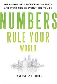 Book Numbers Rule Your World: The Hidden Influence of Probabilities and Statistics on Everything You Do… by Kaiser Fung