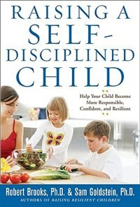Raising a Self-Disciplined Child: Help Your Child Become More Responsible, Confident, and Resilient…