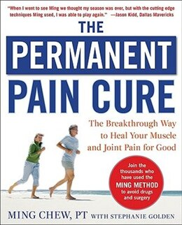 Book The Permanent Pain Cure: The Breakthrough Way to Heal Your Muscle and Joint Pain for Good (PB): The… by Ming Chew