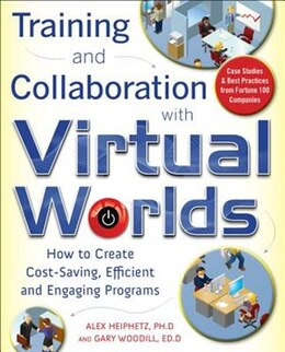 Book Training And Collaboration With Virtual Worlds: How to Create Cost-Saving, Efficient and Engaging… by Alex Heiphetz