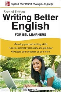 Book Writing Better English for ESL Learners, Second Edition by Ed Swick