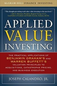 Book Applied Value Investing: The Practical Application of Benjamin Graham and Warren Buffett's… by Jr., Joseph Calandro