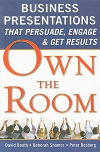 Book Own the Room: Business Presentations that Persuade, Engage, and Get Results: Business Presentations… by David Booth