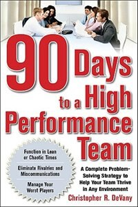 Book 90 Days to a High-Performance Team: A Complete Problem-solving Strategy to Help Your Team Thirve in… by Chris DeVany