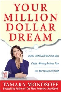 Book Your Million Dollar Dream: Regain Control and Be Your Own Boss. Create a Winning Business Plan… by Tamara Monosoff