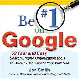 Book Be #1 on Google:  52 Fast and Easy Search Engine Optimization Tools to Drive Customers to Your Web… by Jon Smith