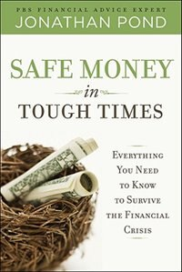 Book Safe Money in Tough Times: Everything You Need to Know to Survive the Financial Crisis: Everything… by Jonathan Pond