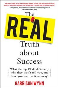 Book The Real Truth about Success:  What the Top 1% Do Differently, Why They Won't Tell You, and How You… by Garrison Wynn