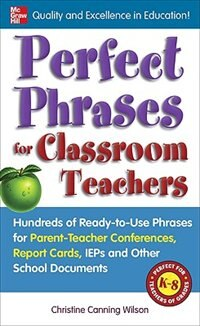 Book Perfect Phrases for Classroom Teachers: Hundreds of Ready-to-Use Phrases for Parent-Teacher… by Christine Canning Wilson