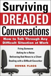 surviving dreaded conversations how to talk through any difficult situation at work how to