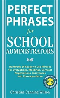 Book Perfect Phrases for School Administrators: Hundreds of Ready-to-Use Phrases for Evaluations… by Christine Canning Wilson