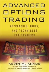 Book Advanced Options Trading: Approaches, Tools, and Techniques for Professionals Traders by Kevin Kraus