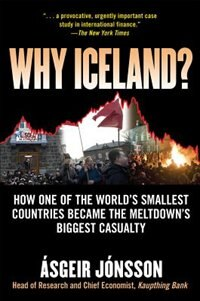 Book Why Iceland?: How One of the World's Smallest Countries Became the Meltdown's Biggest Casualty by Asgeir Jonsson