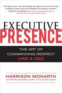 Book Executive Presence:  The Art of Commanding Respect Like a CEO: The Art of Commanding Respect Like a… by Harrison Monarth