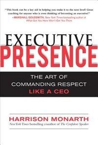Executive Presence:  The Art of Commanding Respect Like a CEO: The Art of Commanding Respect Like a…