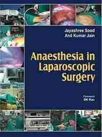 Anaesthesia in Laparoscopic Surgery by Jayashree Sood