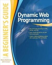 Dynamic Web Programming: A Beginner's Guide: A Beginner's Guide