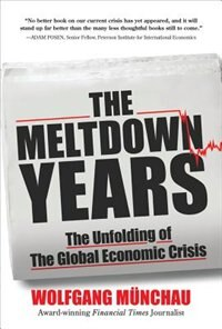 Book The Meltdown Years: The Unfolding of the Global Economic Crisis: The Unfolding of the Global… by Wolfgang Munchau