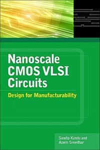 Book Nanoscale CMOS VLSI Circuits: Design for Manufacturability: Design For Manufacturability by Sandip Kundu