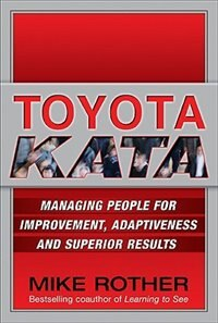 Book Toyota Kata: Managing People for Improvement, Adaptiveness and Superior Results: Managing People… by Mike Rother