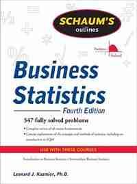 Schaum's Outline of Business Statistics, Fourth Edition by Leonard J. Kazmier