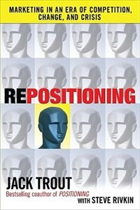 Book REPOSITIONING:  Marketing in an Era of Competition, Change and Crisis: Marketing in an Era of… by Jack Trout