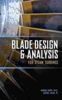Blade Design and Analysis for Steam Turbines by Murari P. Singh