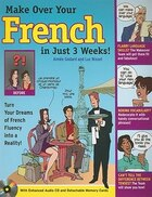 Make Over Your French In Just 3 Weeks! with Audio CD: Turn Your Dreams of French Fluency into a…