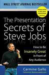 The Presentation Secrets of Steve Jobs: How to Be Insanely Great in Front of Any Audience by Carmine Gallo