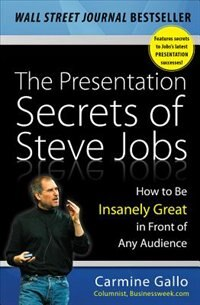 The Presentation Secrets of Steve Jobs: How to Be Insanely Great in Front of Any Audience: How to…
