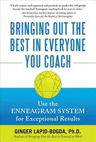 Bringing Out the Best in Everyone You Coach: Use the Enneagram System for Exceptional Results: Use…