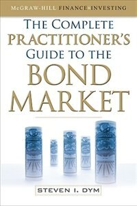 Book The Complete Practitioner's Guide to the Bond Market by Steven Dym