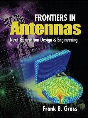 Frontiers in Antennas: Next Generation Design & Engineering by Frank Gross